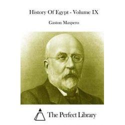 History of Egypt - Volume IX by Gaston C Maspero, 9781512114607.