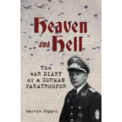 Heaven & Hell, The War Diary of a German Paratrooper by Martin Poppel, 9780752458229.