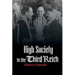 High Society in the Third Reich by Fabrice DAlmeida, 9780745643120.