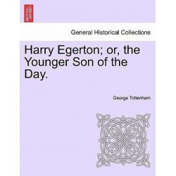 Harry Egerton; Or, the Younger Son of the Day. by George Tottenham, 9781241399733.