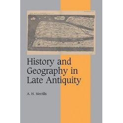 History and Geography in Late Antiquity, Cambridge Studies in Medieval Life and Thought; Fourth by A. H. Merrills, 9780521075985.
