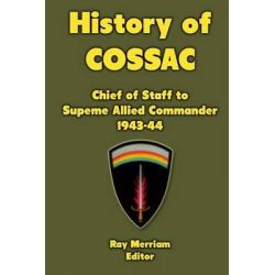 History of Cossac, (Chief of Staff to Supreme Allied Commander) 1943-44 by Ray Merriam, 9781470150488.