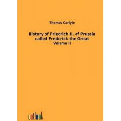 History of Friedrich II. of Prussia Called Frederick the Great by Thomas Carlyle, 9783864034299.