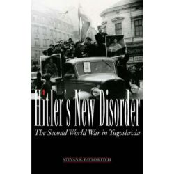 Hitler's New Disorder, The Second World War in Yugoslavia by Stevan K. Pavlowitch, 9781850658955.