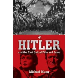 Hitler and the Nazi Cult of Film and Fame by Michael Munn, 9781634502757.