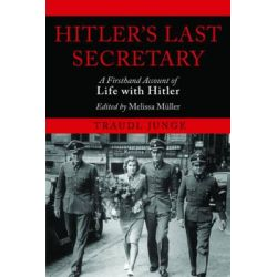 Hitler's Last Secretary, A Firsthand Account of Life with Hitler by Traudl Junge, 9781611453232.