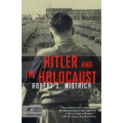 Hitler and the Holocaust, Modern Library Chronicles by Robert S Wistrich, 9780812968637.