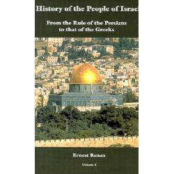 History of the People of Israel Vol. 4, History of the People of Israel by Ernest Renan, 9781931839419.