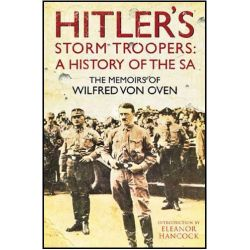 Hitler's Storm Troopers: A History of the SA, The Memoirs of Wilfred Von Oven by Wilfred Von Oven, 9781848325760.