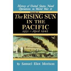 History of United States Naval Operations in World War II, The Rising Sun in the Pacific, 1931-April 1942 v. 3 by Samuel Eliot Morison, 9780316583039.