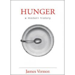 Hunger, A Modern History by James Vernon, 9780674026780.