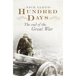 Hundred Days, The End of the Great War by Nick Lloyd, 9780670920068.