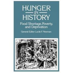Hunger in History, Food Shortage, Poverty and Deprivation by Lucile F. Newman, 9781557866288.