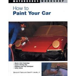How to Paint Your Car, Bk. M2583 by Dennis W. Parks, 9780760315835.