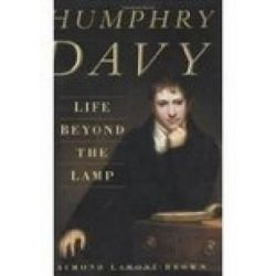 Humphry Davy, Life Beyond the Lamp by Raymond Lamont-Brown, 9780750932318.