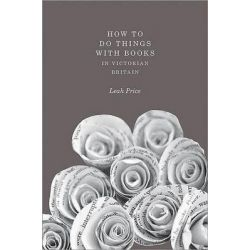 How to Do Things with Books in Victorian Britain by Leah Price, 9780691159546.