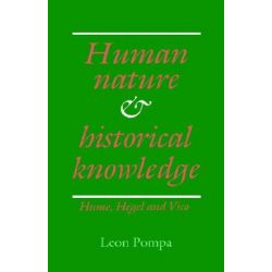 Human Nature and Historical Knowledge, Hume, Hegel and Vico by Leon Pompa, 9780521381376.