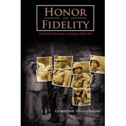 Honor and Fidelity, The 65th Infantry in Korea, 1950-1953 by Gilberto N. Villahermosa, 9781780390512.