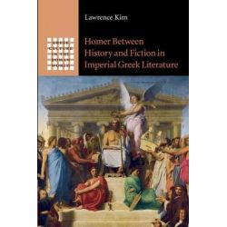 Homer Between History and Fiction in Imperial Greek Literature, Greek Culture in the Roman World by Kim Lawrence, 9781107485297.