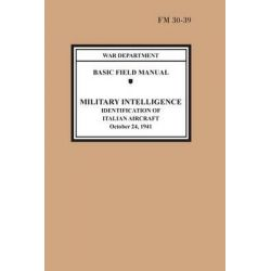 Identification of Italian Aircraft (Basic Field Manual Military Intelligence FM 30-39) by War Department, 9781782665144.