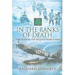 In the Ranks of Death, The Irish in the Second World War by Richard Doherty, 9781844159666.