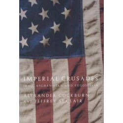 Imperial Crusades, Afghanistan, Iraq and Yugoslavia by Alexander Cockburn, 9781844675067.