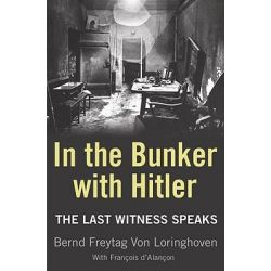 In the Bunker with Hitler, The Last Witness Speaks by Bernd Freytag Von Loringhoven, 9780753821541.