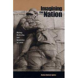 Imagining the Nation, History, Modernity and Revolution in Latvia by Daina Stukuls Eglitis, 9780271022031.