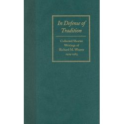 In Defense of Tradition, Collected Shorter Writings of Richard M.Weaver, 1929-1963 by Richard M. Weaver, 9780865972827.