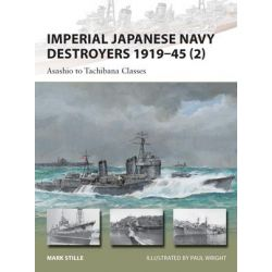 Imperial Japanese Navy Destroyers, 1919-45 2: Volume 2, Asashio to Tachibana Classes by Mark Stille, 9781849089876.