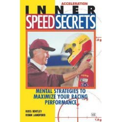 Inner Speed Secrets, Race Driving Skills, Techniques and Strategies by Ross Bentley, 9780760308349.