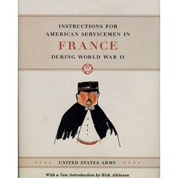 Instructions for American Servicemen in France During World War II by United States Army, 9780226841724.