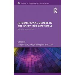 International Orders in the Early Modern World, Before the Rise of the West by Joel Quirk, 9780415626286.