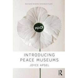 Introducing Peace Museums, Routledge Research in Museum Studies by Joyce Apsel, 9780415739160.