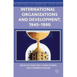 International Organizations and Development, 1945-1990, Palgrave MacMillan Transnational History by Marc Frey, 9781137437532.
