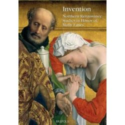 Invention, Northern Renaissance Studies in Honor of Molly Faries by Julien Chapuis, 9782503527680.