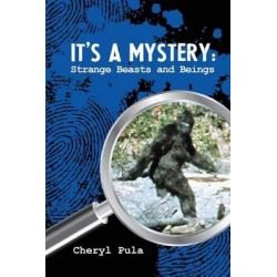 It's a Mystery, Volume 4, Strange Beasts and Beings by Cheryl Pula, 9781511791748.