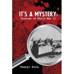 It's a Mystery, Volume 2, Puzzles of World War II by Cheryl Pula, 9781511791106.