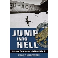 Jump into Hell, German Paratroopers in WWII by Franz Kurowski, 9780811705820.