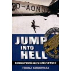 Jump into Hell, German Paratroopers in World War II by Frank Kurowski, 9781848843165.
