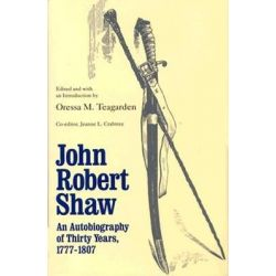 John Robert Shaw, An Autobiography of Thirty Years, 1777-1807 by John Robert Shaw, 9780821410189.