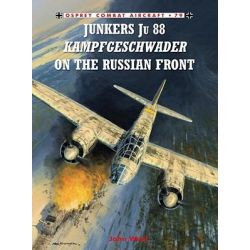 Junkers Ju 88 Kampfgeschwader on the Russian Front, Combat Aircraft by John Weal, 9781846034190.