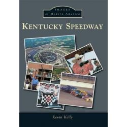 Kentucky Speedway, Images of Modern America by Kevin Kelly, 9781467111959.