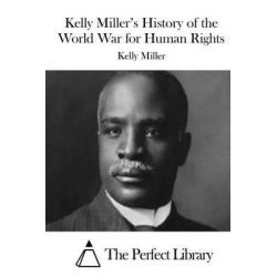 Kelly Miller's History of the World War for Human Rights by Kelly Miller, 9781512177039.