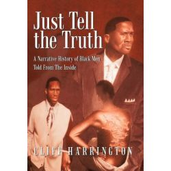 Just Tell the Truth, A Narrative History of Black Men Told from the Inside by Cliff Harrington, 9781462009510.