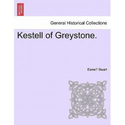 Kestell of Greystone. by Esme Stuart, 9781240902569.