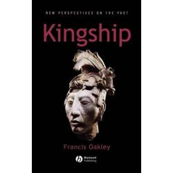 Kingship, The Politics of Enchantment by Francis Oakley, 9780631226956.