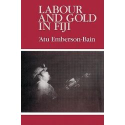 Labour and Gold in Fiji by Atu Emberson-Bain, 9780521523219.