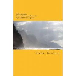 L' Ultima Specie, Cambi Di Clima, Diffusioni E Bugie Dell'homo Sapiens by Simone Barcelli, 9781505250176.