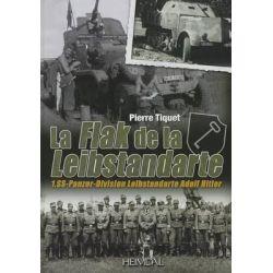 La Flak de la Leibstandarte, 1.SS-Panzer-Division Leibstandarte Adolf Hitler by Pierre Tiquet, 9782840483786.